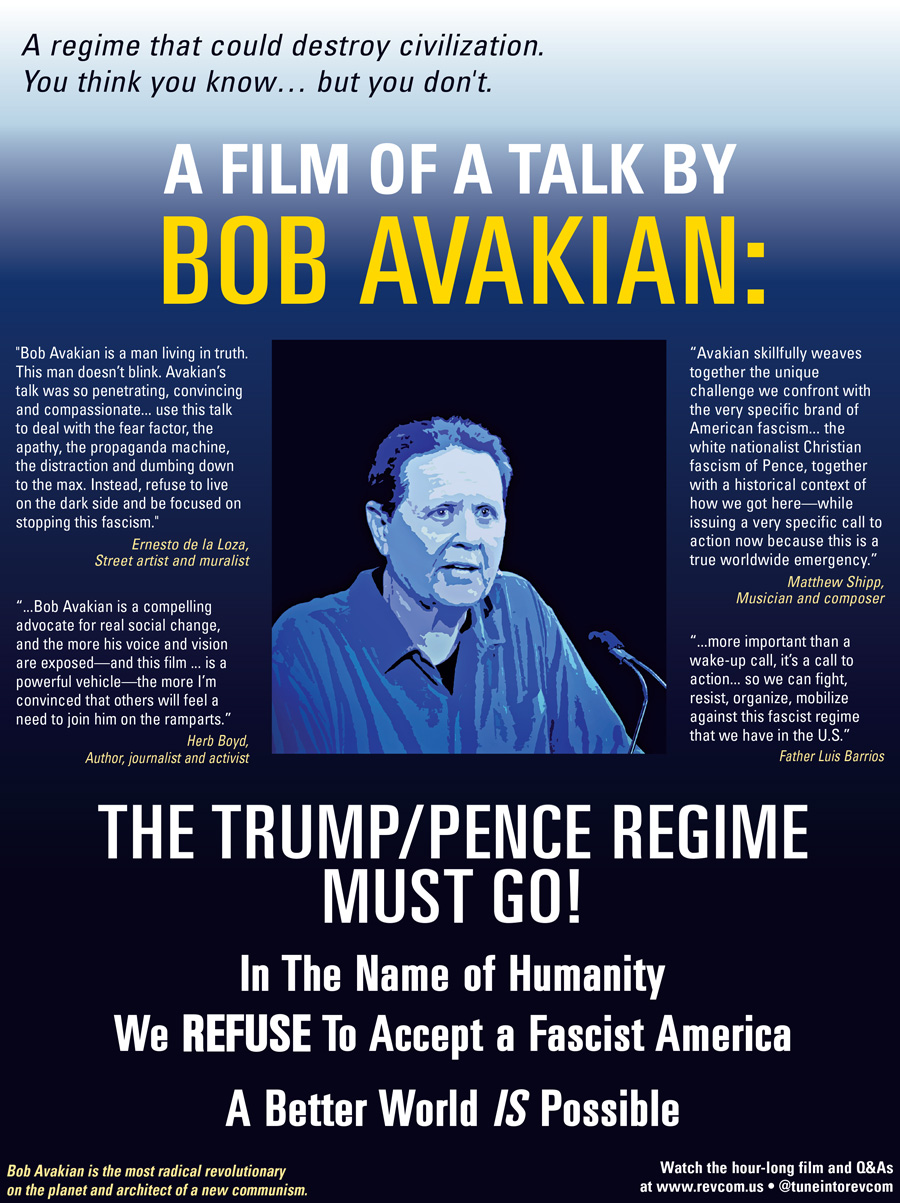 Poster: A Film of a Talk by Bob Avakian: The Trump/Pence Regime Must Go! In The Name of Humanity, We REFUSE to Accept a Fascist America. A Better World IS Possible.