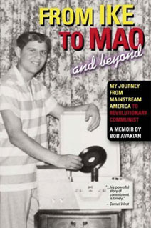 From Ike to Mao and Beyond: My Journey from Mainstream America to Revolutionary Communist, a memoir by Bob Avakian