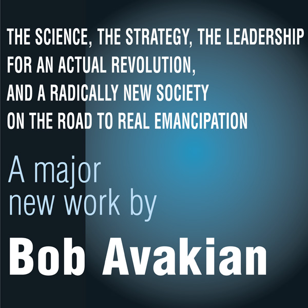 The Science, The Strategy, The Leadership for an Actual Revolution, And a Radically New Society on the Road to Real Emancipation, by Bob Avakian