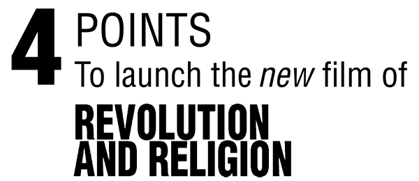 4 POINTS To Launch the New Film of REVOLUTION AND RELIGION