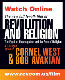REVOLUTION AND RELIGION The Fight for Emancipation and the Role of Religion, A Dialogue Between Cornel West & Bob Avakian