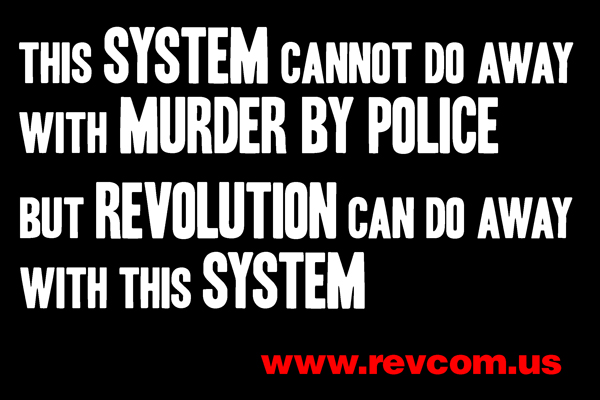 This System Cannot Do Away With Murder by Police - But Revolution Can Do Away With This System