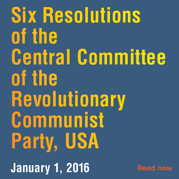 6 Resolutions from the Central Committee of the Revolutionary Communist Party, USA