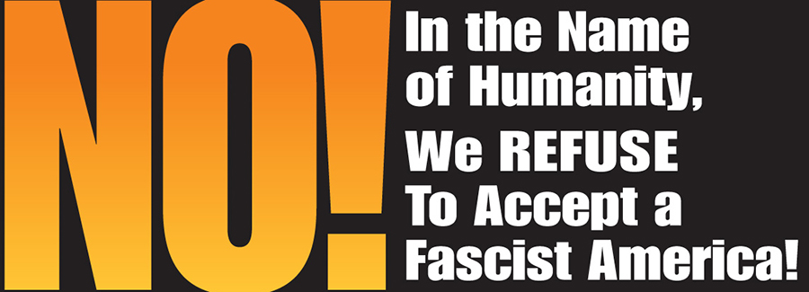 NO! In the Name of Humanity, We Refuse to Accept a Fascist America!