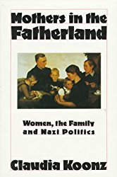 Mothers in the Fatherland, by Claudia Koonz