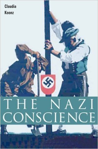 The Nazi Conscience by Clauria Koonz
