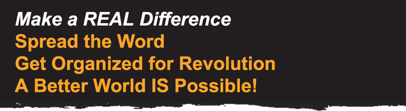 Make a REAL Difference - Spread the Word - Get Organized for Revolution