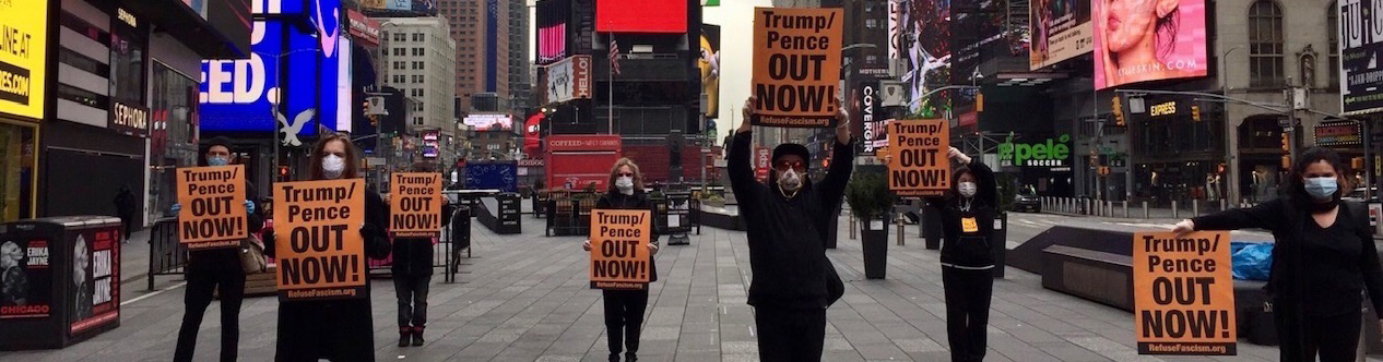 On March 30, a group of Refuse Fascism supporters went to Times Square, wearing masks and standing at a distance from each other, and held signs raising 5 demands in response to the Trump/Pence regime's handling of the COVID-19 pandemic.