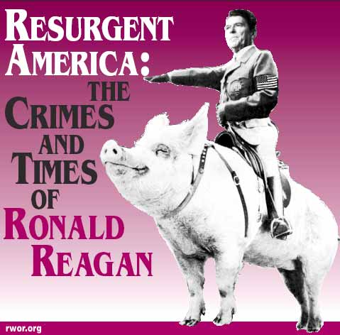 Resurgent America: The Crimes and Times of Ronald Reagan