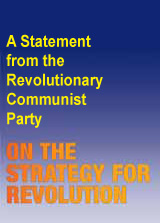 A Statement from the Revolutionary Communist Party - ON THE STRATEGY FOR REVOLUTION
