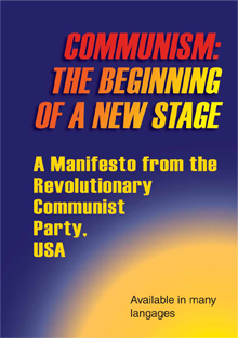 COMMUNISM: THE BEGINNING OF A NEW STAGE A Manifesto from the Revolutionary  Communist Party, USA