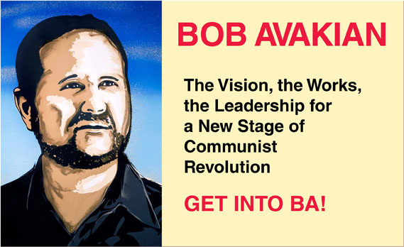 Bob Avakian: The Vision, the Works, the Leadership for a New Stage of Communist Revolution