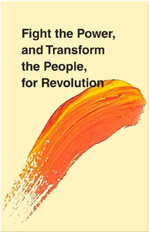 Fight the Power, and Transform the People, for Revolution