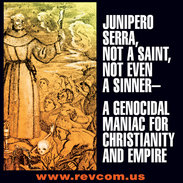 Junipero Serra, not a saint, not even a sinner—a genocidal maniac for Christianity and Empire