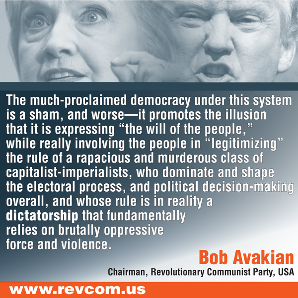 The much-proclaimed democracy under this system is a sham, and worse...(By Bob Avakian)