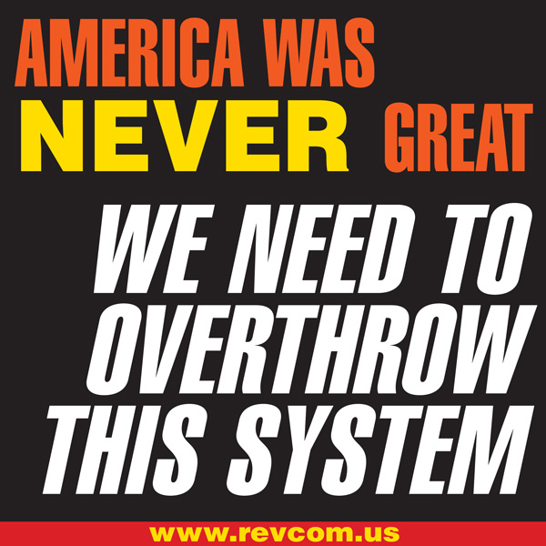 America was NEVER great. We need to overthrow this system!