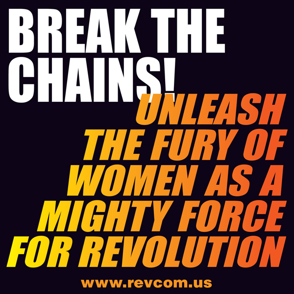 Break the chains! Unleash the fury of women as a mghty force for revolution!