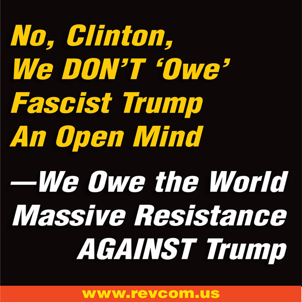 N, Clinton, We DON'T 'Owe' Fascist Trump an Open Mind