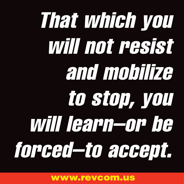 That which you will not resist and mobilize to stop...