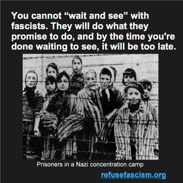 "You cannot ""wait and see"" with fascists"