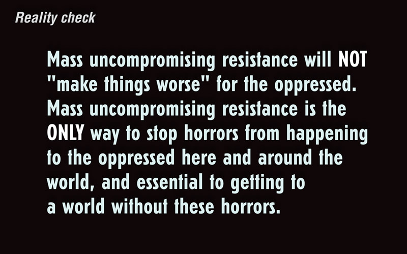Mass uncompromising resistance will NOT 'make things worse' for the oppressed...