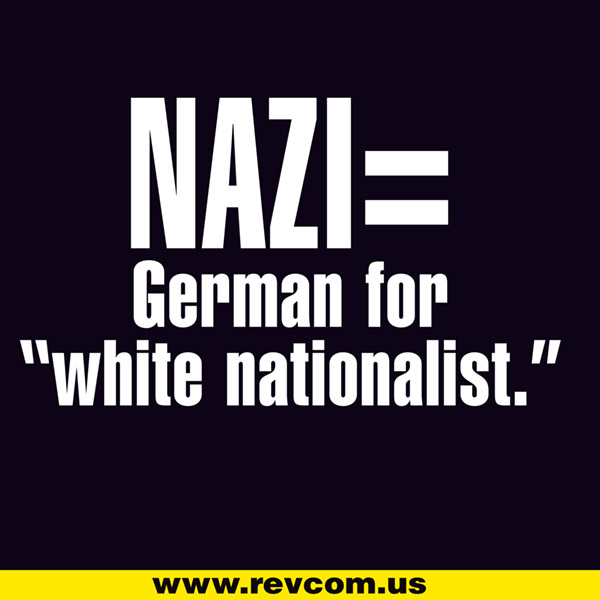 Nazi is German for white nationalist
