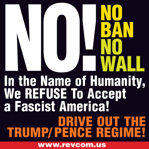 No ban! No wall! We refuse to accept a fascist america