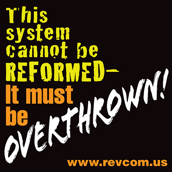 This system can't be reformed. It must be Overthrown
