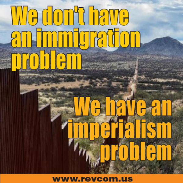 We don't have an immigration problem, we have an imperialism problem